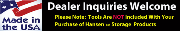 Tools are not included with your Hansen TM Storage Products Purchase